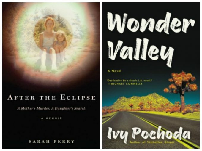 After the Eclipse by Sarah Perry and Wonder Valley by Ivy Pochoda