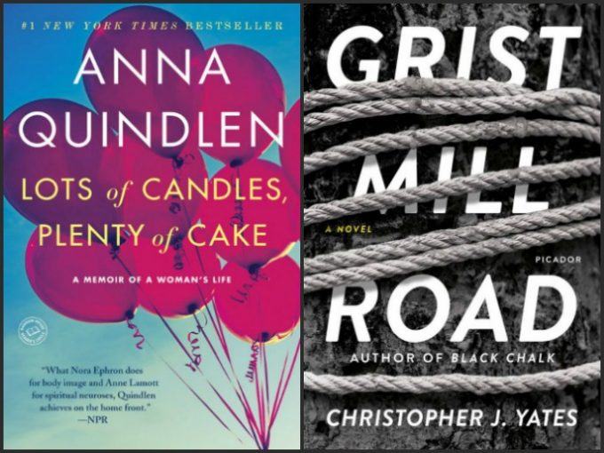 Lots of Candles, Plenty of Cake by Anna Quindlen and Grist Mill Road by Christopher J. Yates