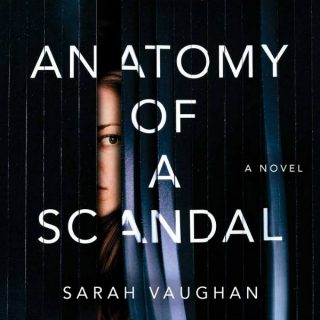 Anatomy of a Scandal by Sarah Vaughan | Review