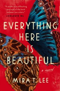 Novel Visits Review: Everything Here is Beautiful by Mira T. Lee
