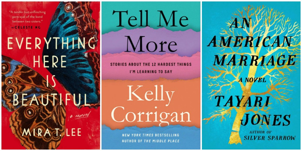 Last Week's Reads for Novel Visits: Everything Here is Beautiful by Mira T. Lee, Tell Me More by Kelly Corrigan, and An American Marriage by Tayari Jones.