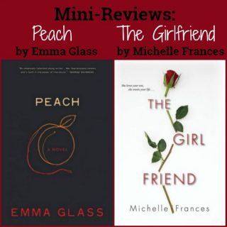 Mini-Reviews: Peach by Emma Glass & The Girlfriend by Michelle Frances