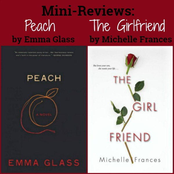 Novel Visits: Mini-Reviews - Peach by Emma Glass and The Girlfriend by Michelle Frances