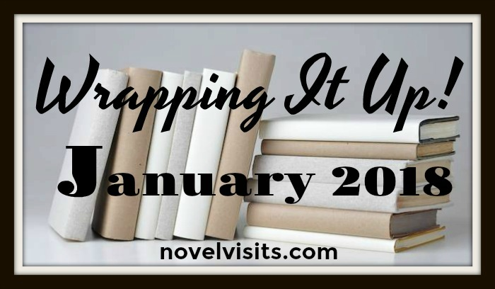 Novel Visits: Wrapping It Up! January 2018 - A look at my reading for the last month and the best from other blogs in January.