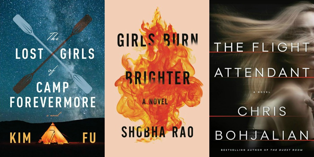 The Lost Girls of Camp Forevermore by Kim Fu, Girls Burn Brighter by Shobha Rao, and The Flight Attendant by Chris Bohjalian