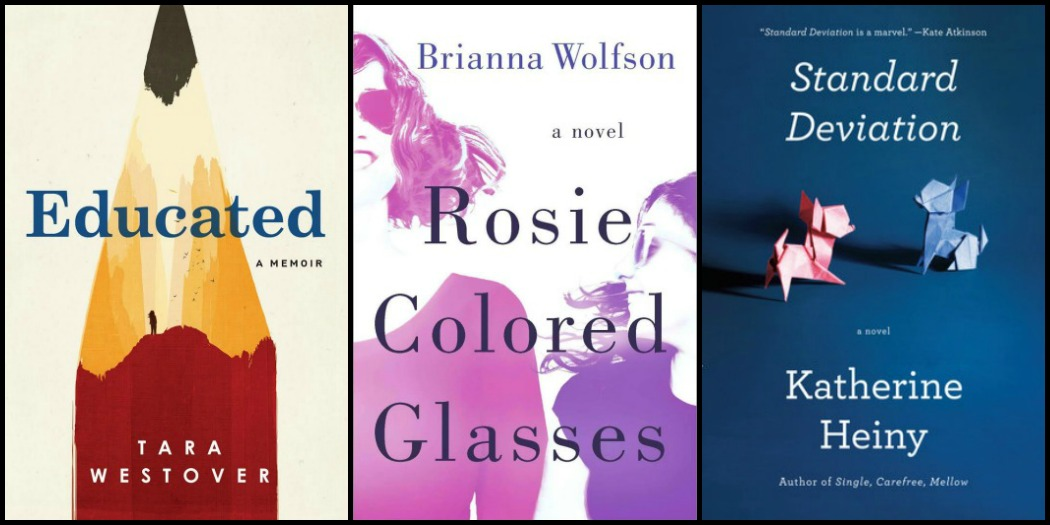 Educated by Tara Westover, Rosie Colored Glasses by Brianna Wolfson, and Standard Deviation by Katherine Heiny