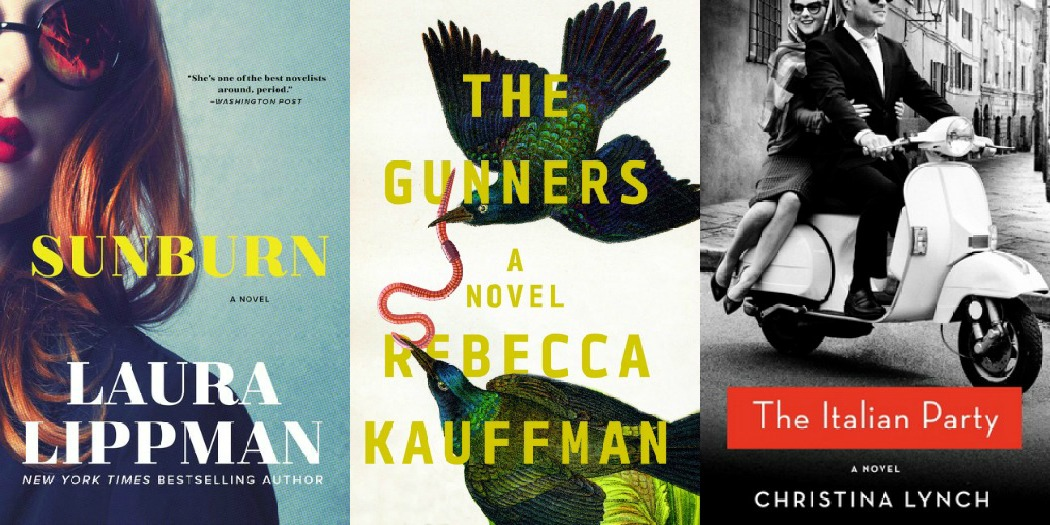 Sunburn by Laura Lippman, The Gunners by Rebecca Kauffman, and The Italian Party by Christina Lynch