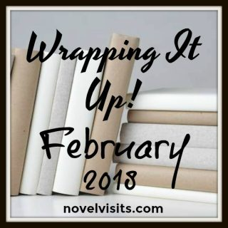 Novel Visits: Wrapping It Up! February 2018