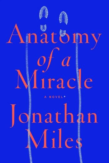 Novel Visits Review - Anatomy of a Miracle by Jonathan Miles