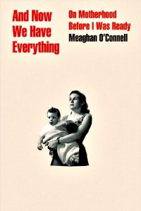 Novel Visits Spring Preview 2018: And Now We Have Everything by Meaghan O'Connell