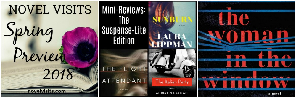 Novel Visits Favorites for March 2018 - Spring Preview 2018, Mini-Reviews: The Suspense Lite Edition, and The Woman in the Window by A.J. Finn