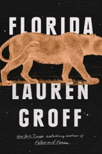 Novel Visits Spring Preview 2018: Florida by Lauren Groff
