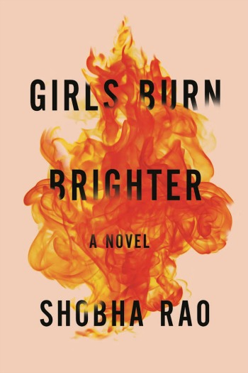 Novel Visits review of GIRLS BURN BRIGHTER by Shobha Rao - Poornima and Savitha, best of friends from a rural Indian village, separated by evil, spend years trying to find each other while fighting to survive.
