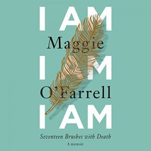 Novel Visits: I Am, I Am, I Am by Maggie O'Farrell - Audiobook