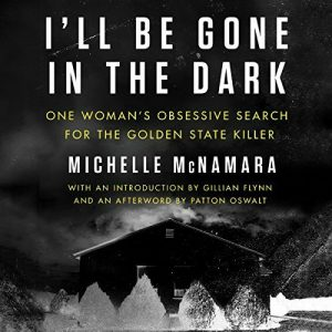 Novel Visits Review: I'll Be Gone in the Dark by Michelle McNamara - Audiobook