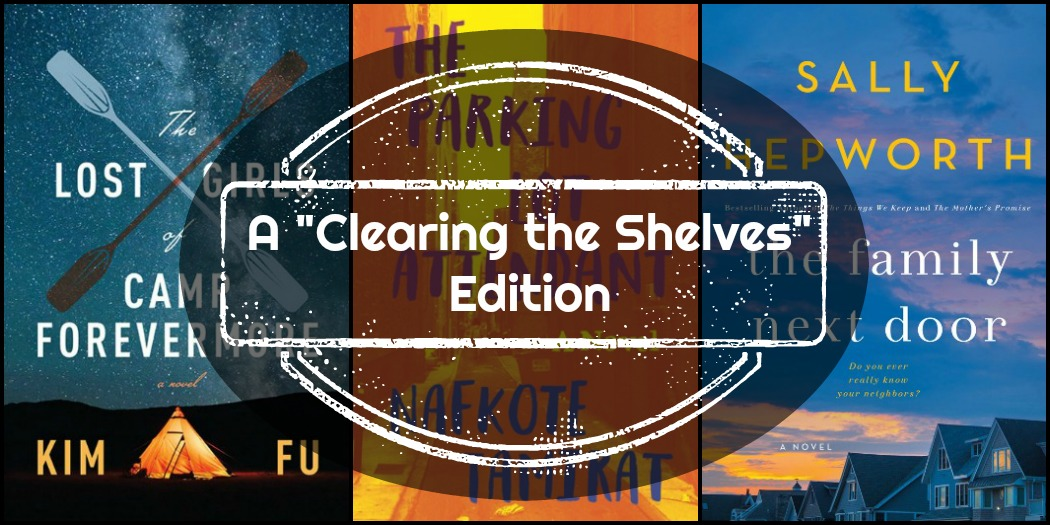 "Novel Visits Mini-Reviews: A ""Clearing the Shelves"" Edition - The Lost Girls of Camp Forevermore by Kim Fu, The Parking Lot Attendant by Nafkote Tamirat, and The Family Next Door by Sally Hepworth"