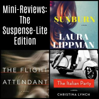 Mini-Reviews: Sunburn by Laura Lippman, The Flight Attendant by Chris Bohjalian, & The Italian Party by Christina Lynch