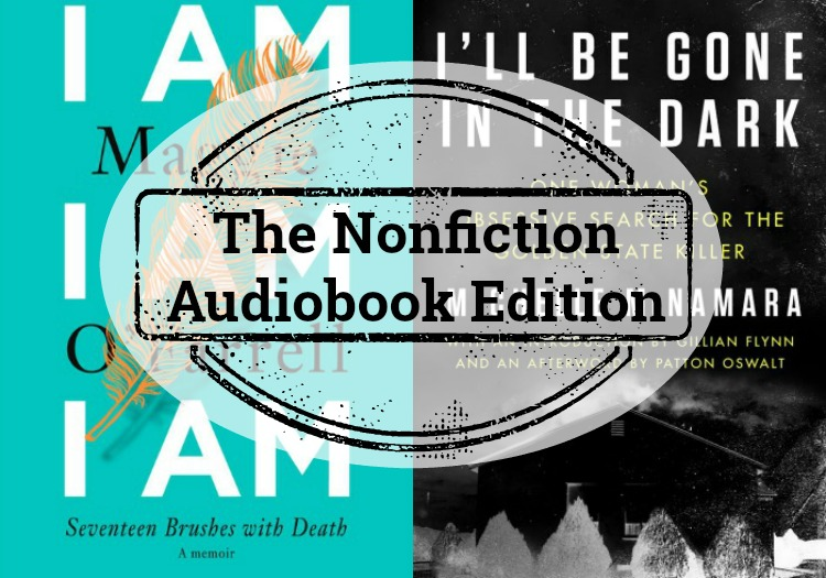Novel Visits Mini-Reviews, The Nonfiction Audiobook Edition - I Am, I Am, I Am by Maggie O'Farrell and I'll Be Gone in the Dark by Michelle McNamara