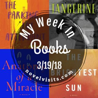 Novel Visits: My Week In Books for 3/19/18