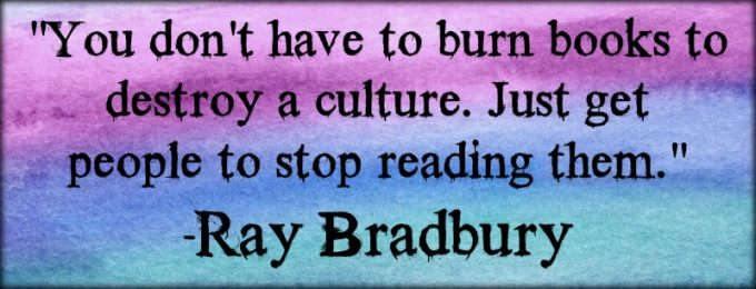 "Novel Visits: My Favorite Bookish Quotes - ""You don't have to burn books to destroy a culture. just get people to stop reading them."" -Ray Bradbury"