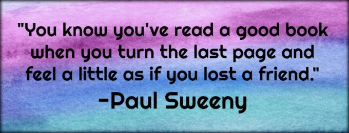 """Novel Visits: My Favorite Bookish Quotes - """"You know you've read a good book when you turn the last page and feel a little as if you lost a friend."""" -Paul Sweeny"""