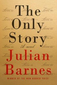 Novel Visits Spring Preview 2018: The Only Story by Julian Barnes