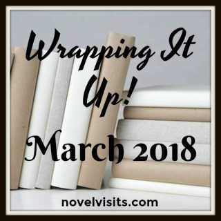 Novel Visits: Wrapping It Up! for March 2018