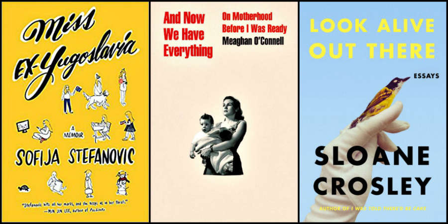 Novel Visits: Last Week's Reads - Miss Ex-Yugoslavia by Sofija Stefanovic, And Now We Have Everything by Meaghan O'Connell and Look Alive Out There by Sloane Crosley