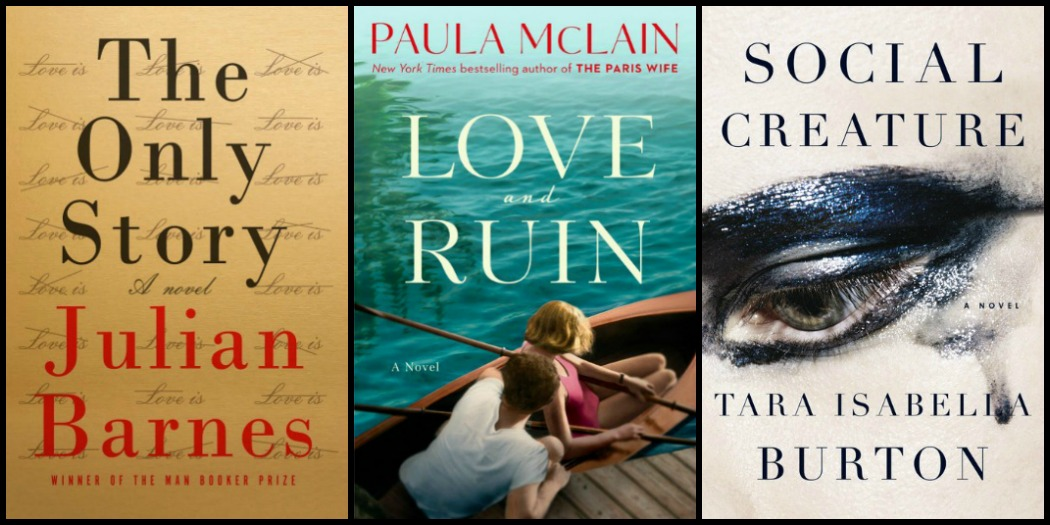 Novel Visits My Week in Books for 4/30/18: Last Week's Reads - The Only Story by Julian Barnes, Love and Ruin by Paula McLain, Social Creature by Tara Isabella Burton