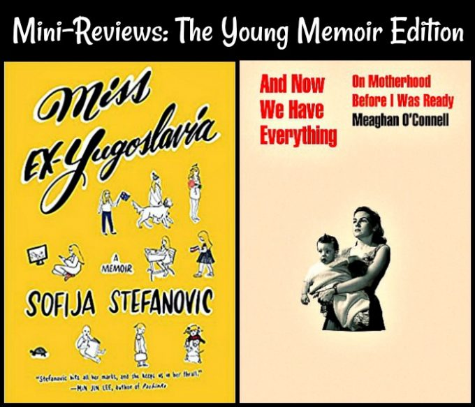 Novel Visits Mini-Reviews: The Young Memoir Edition - Miss Ex-Yugoslavia by Sofija Stefanovic & And Now We Have Everything by Meaghan O'Connell