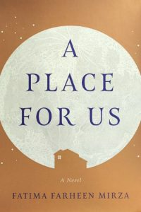 Novel Visits Summer Preview 2018: A Place for Us by Fatima Farheen Mirza