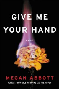 Novel Visits Summer Preview 2018: Give Me Your Hand by Megan Abbott