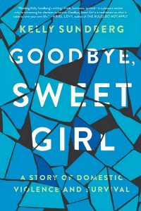 Novel Visits Summer Preview 2018: Goodbye, Sweet Girl by Kelly Sundberg