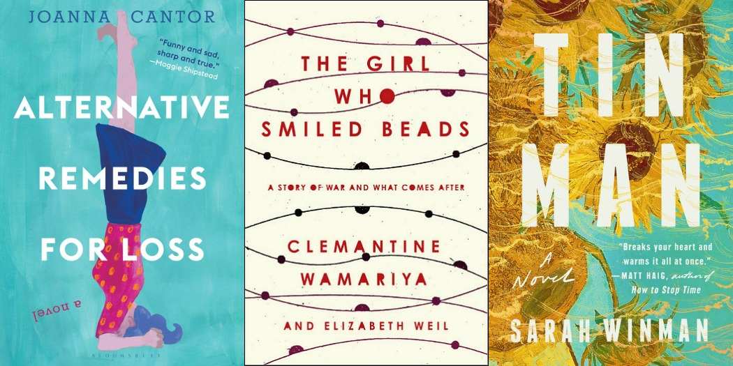 Novel Visits: My Week in Books for 5/7/18, Last Week's Reads - Alternative Remedies for Loss by Joanna Cantor, The Girl Who Smiled Beads by Clemantine Wamariya and Tin Man by Sarah Winman.