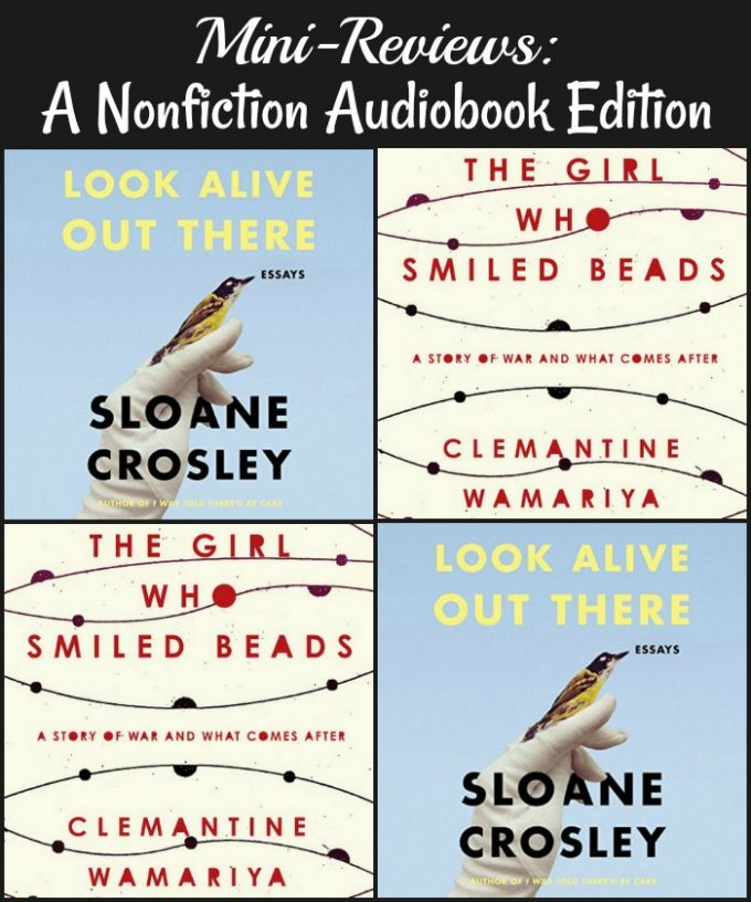 Novel Visits mini-Reviews: A Nonfiction Audiobook Edition - Look Alive Out There by Sloane Crosley and The Girl Who Smiled Beads by Clemantine Wamariya