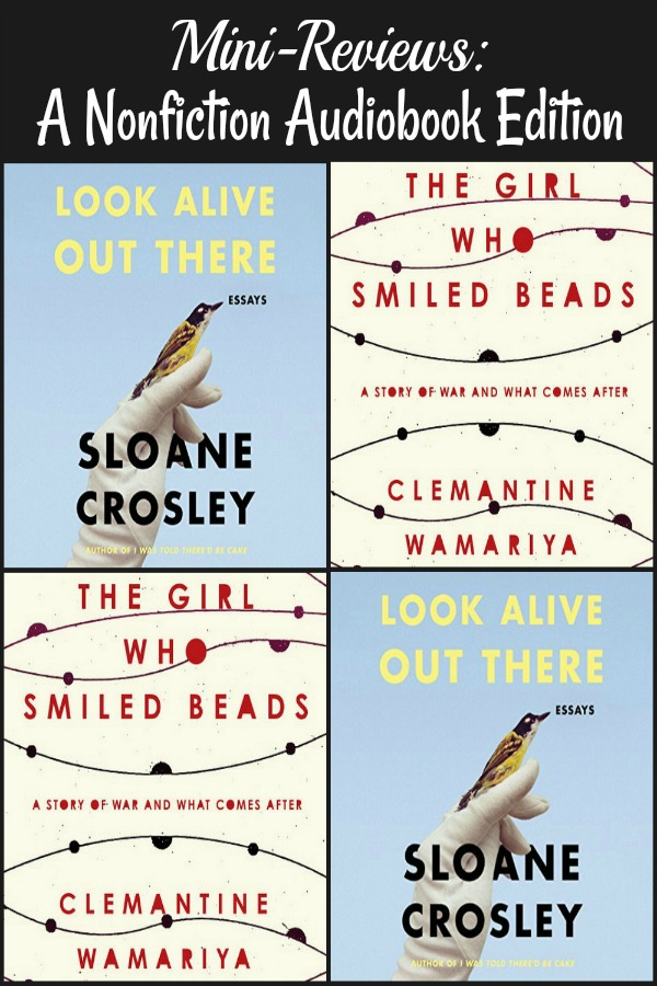Double reviews today! Look Alive Out There by Sloane Crosley and The Girl Who Smiled Beads by Clemantine Wamariya and Elizabeth Weil.