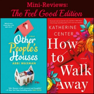 Mini-Reviews: Other People's Houses by Abbi Waxman & How to Walk Away by Katherine Center