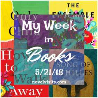 Novel Visits's My Week in Books for 5/21/18