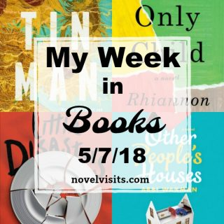 Novel Visits - My Week In Books for 5/7/18