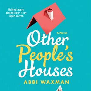 Novel Visits Review: Other People's Houses by Abbi Waxman