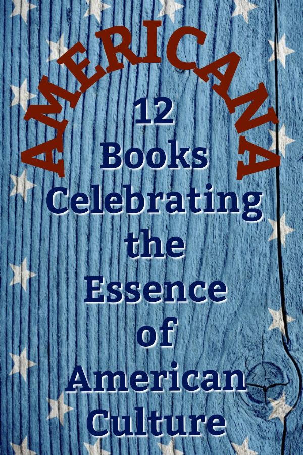 From Novel Visits - AMERICANA: 12 Books Celebrating the Essence of American Culture - A dozen well-loved books that beautifully highlight all that is uniquely American culture.