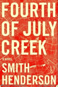 Novel Visits's Americana Books: Fourth of July Creek by Smith Henderson