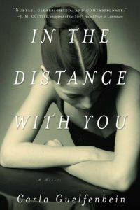 Novel Visits Mini-Reviews: A Clearing the Shelves Edition, Volume 2 - In the Distance With You by Carla Guelfenbein