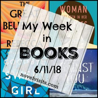 Novel Visits: My Week in Books for 6/11/18