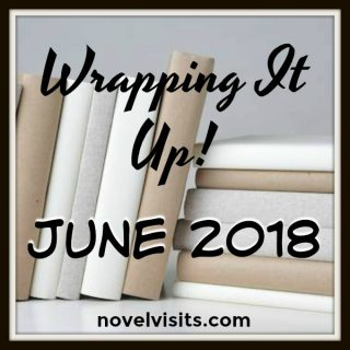 Novel Visits's Wrapping It Up! for June 2018