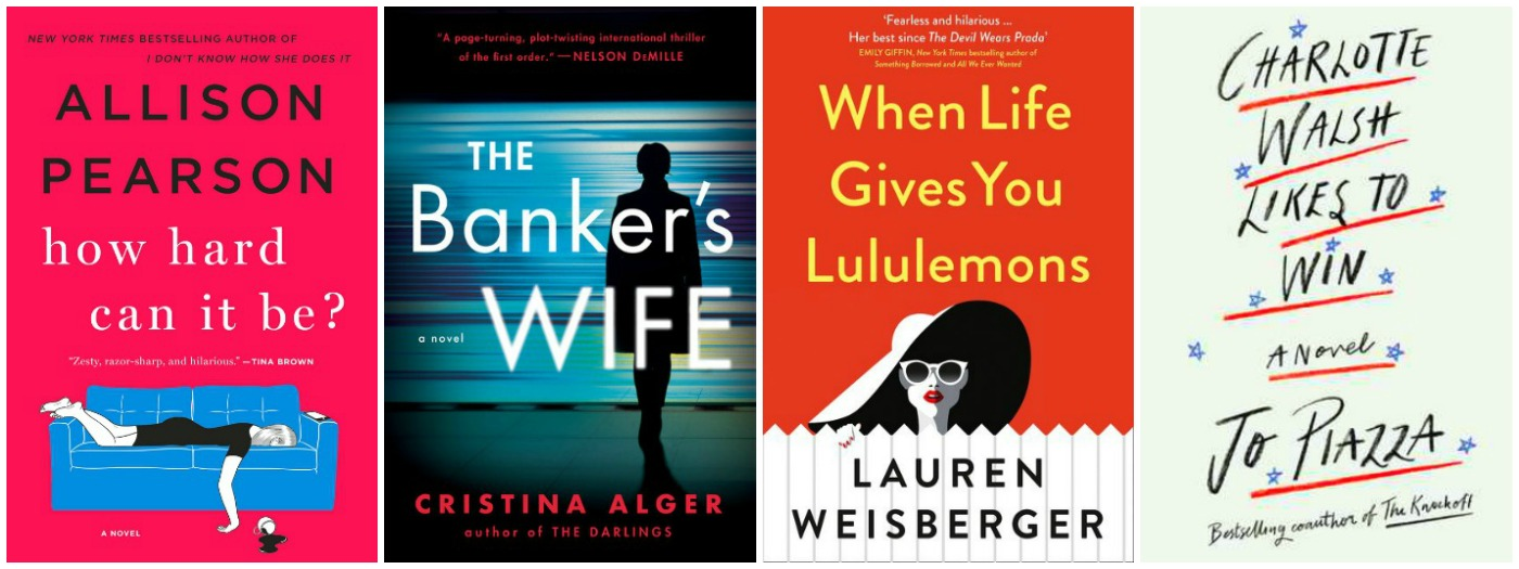 Novel Visits is WRAPPING IT UP! for JULY 2018: A Cut Above (great stories) - How Hard Can It Be? by Allison Pearson, The Banker's Wife by Christina Lager, When Life Gives You Lululemons by Lauren Weisberger, Charlotte Walsh Likes to Win by Jo Piazza