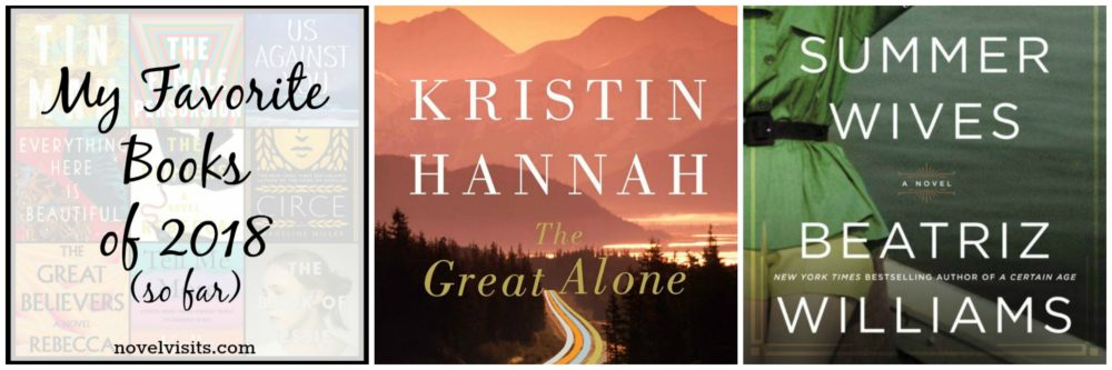 Novel Visits is WRAPPING IT UP! for JULY 2018: Top Blog Posts for the month of July - My Favorite Books of 2018 (so far), The Great Alone by Kristin Hannah, The Summer Wives by Beatriz Williams