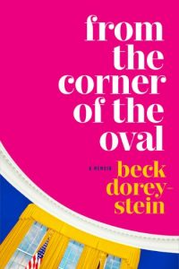 Nonfiction November on Novel Visits: Reads Like Fiction - From the Corner of the Oval by Beck Dorey-Stein.
