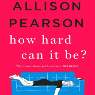 How Hard Can It Be? by Allison Pearson | Audiobook Review