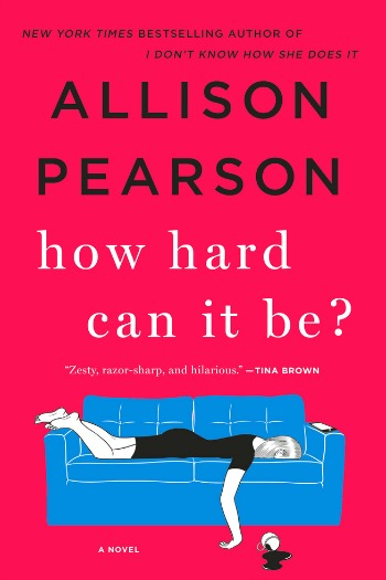 Novel Visits Review: How Hard Can It Be? by Allison Pearson